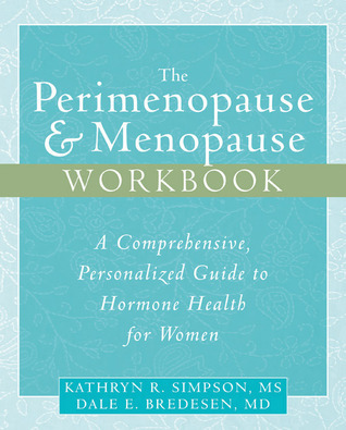 The Perimenopause and Menopause Workbook: A Comprehensive, Personalized Guide to Hormone Health  by  Kathryn R. Simpson