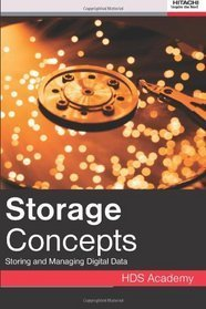 Storage Concepts: Storing And Managing Digital Data  by  Hitachi Data Systems Academy