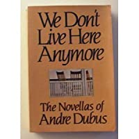 We Don't Live Here Anymore, The Novellas of Andre Dubus