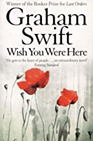 Wish You Were Here. Graham Swift