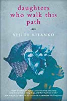 Daughters Who Walk This Path (us Edition): A Novel