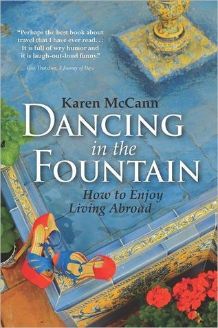 Dancing in the Fountain: How to Enjoy Living Abroad  by  Karen McCann