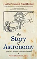 The Story of Astronomy: How the Universe Revealed Its Secrets. Heather Couper & Nigel Henbest