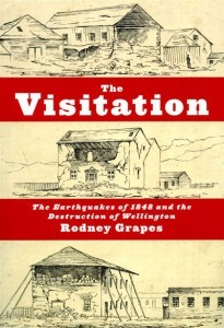 The Visitation: The Earthquake of 1848 and the destruction of Wellington Rodney Grapes