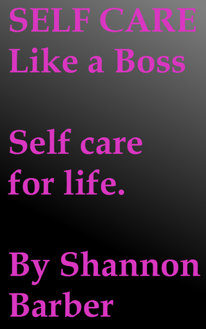 Self Care Like A Boss. Self Care For Life. Shannon Barber
