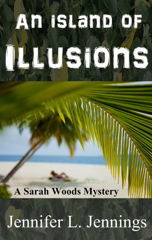 An Island of Illusions (A Sarah Woods Mystery # 3)  by  Jennifer L. Jennings