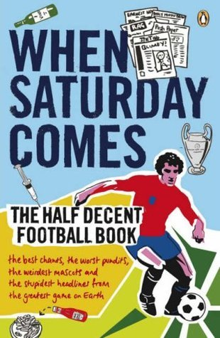 When Saturday Comes: The Half Decent Football Book  by  Tim Bradford