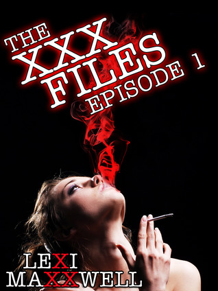 The XXX Files Episode 3 (A paranormal erotic serial)  by  Lexi Maxxwell