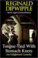 Tongue-Tied With Stomach Knots (An Enlightened Comedy)
