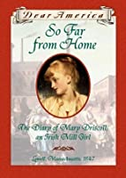 So Far From Home: The Diary of Mary Driscoll, An Irish Mill Girl (Dear America)