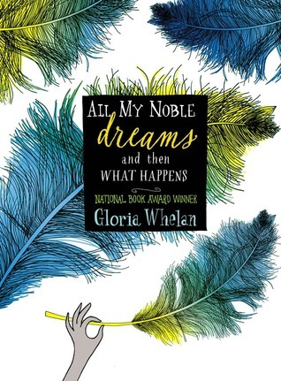 All My Noble Dreams and Then What Happens Gloria Whelan