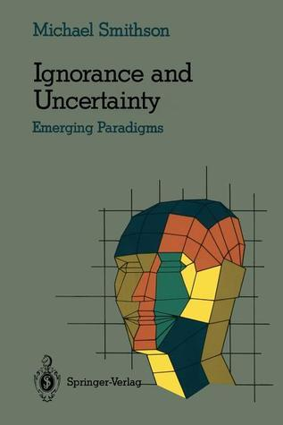 Ignorance and Uncertainty: Emerging Paradigms  by  M. Smithsin