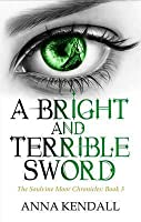 A Bright and Terrible Sword. by Anna Kendall