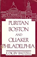 Puritan Boston and Quaker Philadelphia: Two Protestant Ethics and the Spirit of Class Authority and Leadership