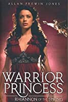 Rhiannon Of The Spring (Warrior Princess #1)