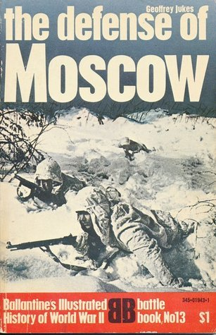 The Defense of Moscow (Ballantines Illustrated History of World War II. Battle book, No 13) Geoffrey Jukes