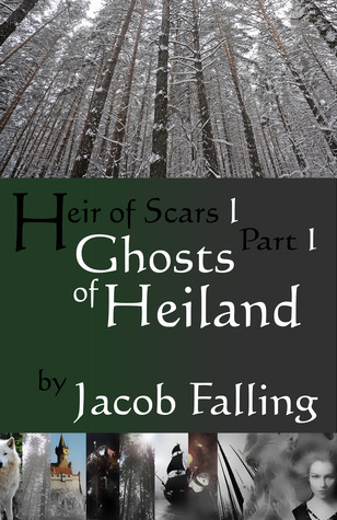 Ghosts of Heiland (Heir of Scars I, Part One) Jacob Falling