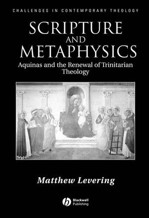 Scripture and Metaphysics: Aquinas and the Renewal of Trinitarian Theology Matthew Levering
