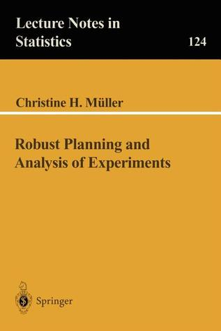 Robust Planning and Analysis of Experiments Christine H. Muller