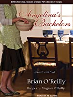 Angelina's Bachelors: A Novel, with Food