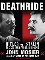 Deathride: Hitler vs. Stalin--the Eastern Front, 1941-1945