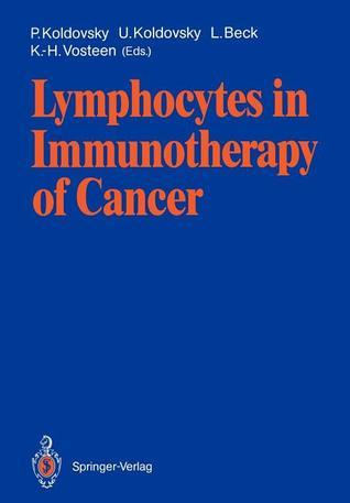 Lymphocytes in Immunotherapy of Cancer  by  Paul Koldovsky