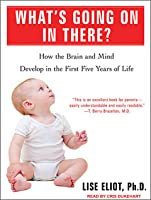 What's Going on in There? How the Brain and Mind Develop in the First Five Years of Life