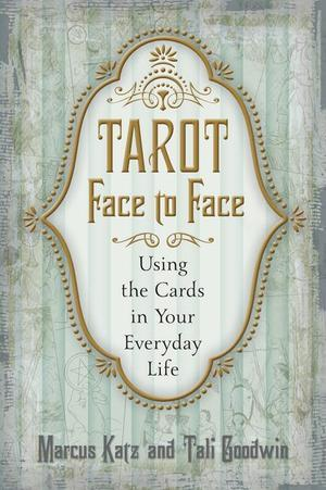 Tarot Face to Face: Using the Cards in Your Everyday Life  by  Marcus Katz