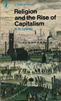 Religion And The Rise Of Capitalism: A Historical Study