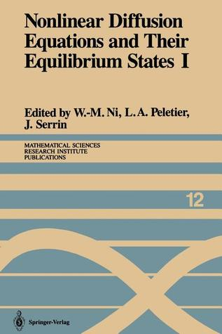 Nonlinear Diffusion Equations and Their Equilibrium States I: Proceedings of a Microprogram Held August 25 September 12, 1986 W.M. Ni