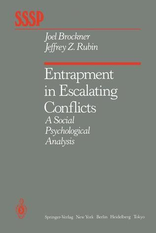 Entrapment in Escalating Conflicts: A Social Psychological Analysis J. Brockner