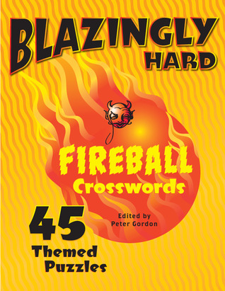 Blazingly Hard Fireball Crosswords: 45 Themed Puzzles Peter     Gordon