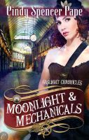 Moonlight & Mechanicals (Gaslight Chronicles, #4)  by  Cindy Spencer Pape