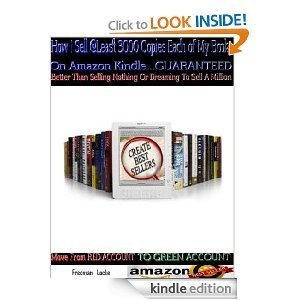 How I Sell @ Least 3000 Copies Each of My Books Monthly on Amazon Kindle GUARANTEED, Better Than Selling Nothing or Dreaming to Sell a Million (PIPE DREAM). MOVE FROM RED ACCOUNT TO GREEN ACCOUNT  by  Fredman Locke