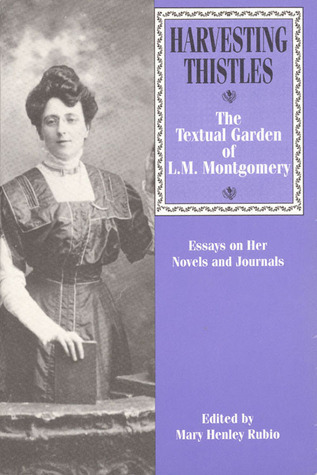 Harvesting Thistles: The Textual Garden of L.M. Montgomery Mary Henley Rubio