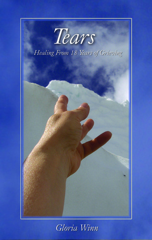 TEARS: Healing from 18 Years of Grieving  by  Gloria Winn