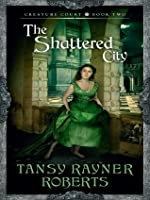 The Shattered City (Creature Court Trilogy, #2)