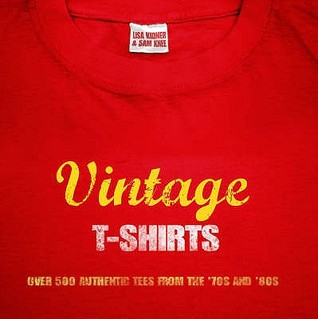 Vintage T Shirts: 500 Authentic Tees From The 70s And 80s  by  Lisa Kidner