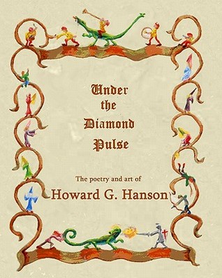 Under the Diamond Pulse: The Poetry and Art of Howard G. Hanson  by  Howard G. Hanson