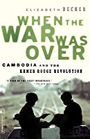 When the War Was Over: Cambodia and the Khmer Rouge Revolution