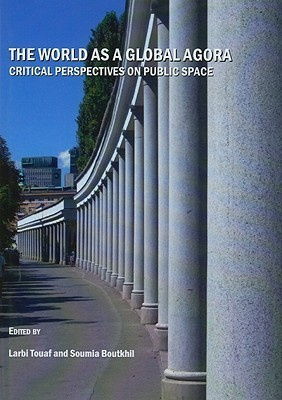 The World As A Global Agora: Critical Perspectives On Public Space Larbi Touaf