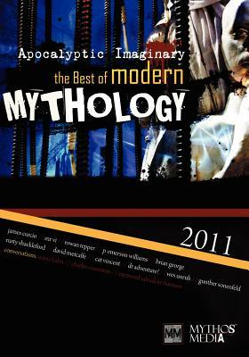 Apocalyptic Imaginary: The Best of Modern Mythology 2011  by  James Curcio
