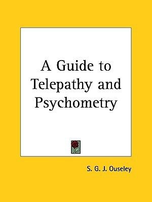 A Guide to Telepathy and Psychometry  by  S.G.J. Ouseley