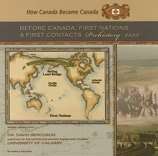 Before Canada: First Nations And First Contacts, Prehistory 1523  by  Sheila Nelson