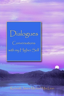 Dialogues Conversations with My Higher Self Kenneth James Michael MacLean