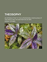 Theosophy; An Introduction to the Supersensible Knowledge of the World and the Destination of Man