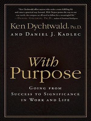 With Purpose LP: Going from Success to Significance in Work and Life  by  Ken Dychtwald