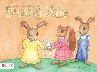 Bunny Tale: A Story about Bunny Gail  by  Julie Wilson