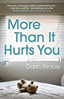 More Than It Hurts You. Darin Strauss