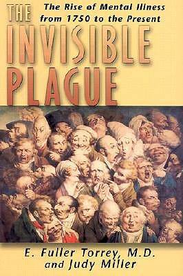 Invisible Plague: The Rise of Mental Illness from 1750 to the Present E. Fuller Torrey